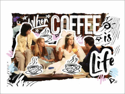 Premium-Poster Friends - When coffee is life