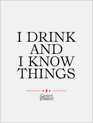 Alubild  GOT Filmzitat - I drink and I know things