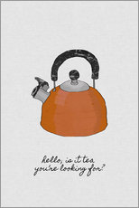 Gallery Print  Hello, is it tea you're looking for? - Orara Studio