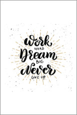 Premium-Poster  Work hard, dream big, never give up - Typobox