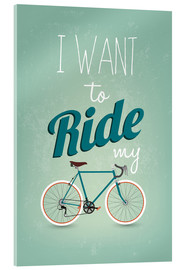 Acrylglasbild  I want to ride my bike - Typobox