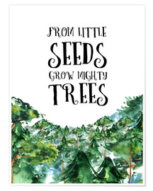 Premium-Poster From little seeds grow mighty trees