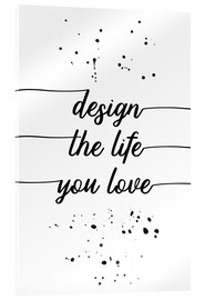Acrylglas  TEXT ART Design the life you love - Melanie Viola