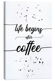 Leinwandbild  TEXT ART Life begins after coffee - Melanie Viola
