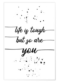 Premium-Poster TEXT ART Life is tough but so are you