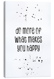 Leinwandbild  TEXT ART Do more of what makes you happy - Melanie Viola