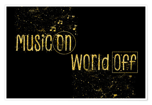 Premium-Poster Text art Gold MUSIC ON - WORLD OFF