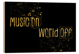 Holzbild  Text art Gold MUSIC ON – WORLD OFF - Melanie Viola