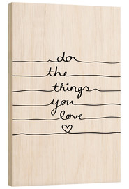 Holzbild  Do The Things You Love - Mareike Böhmer