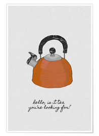 Premium-Poster  Hello, is it tea you're looking for? - Orara Studio
