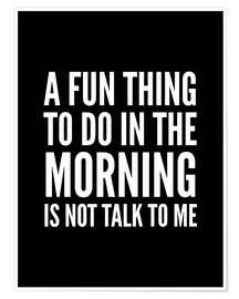 Premium-Poster A Fun Thing To Do In The Morning Is Not Talk To Me Black