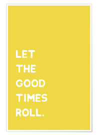 Premium-Poster  Let the good times roll - Ohkimiko