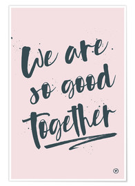 Premium-Poster we are so good together