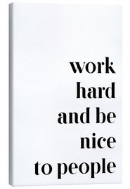 Leinwandbild  Work hard and be nice to people - Johanna von Pulse of Art
